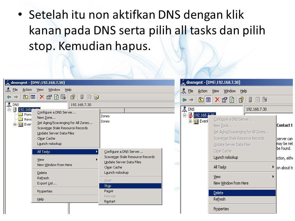 Setelah itu non aktifkan DNS dengan klik kanan pada DNS serta pilih all tasks dan pilih stop. Kemudian hapus.