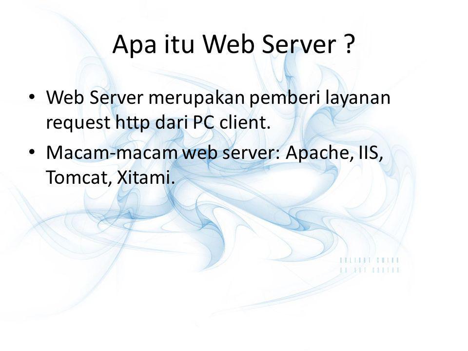 Apa itu Web Server ? Web Server merupakan pemberi layanan request http dari PC client. Macam-macam web server: Apache, IIS, Tomcat, Xitami.