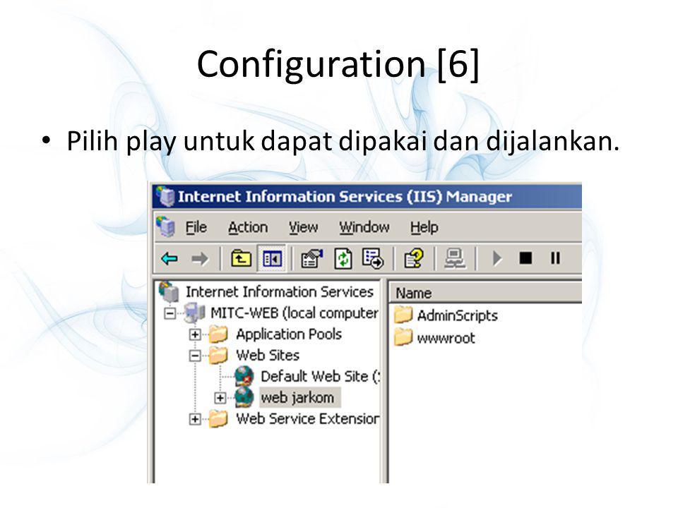 Configuration [6] Pilih play untuk dapat dipakai dan dijalankan.