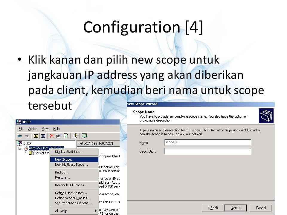Configuration [5] Beri jangkauan IP address yang akan diberikan pada client, berikan juga IP address yang tidak boleh diberikan pada client, biasanya digunakan untuk server lain