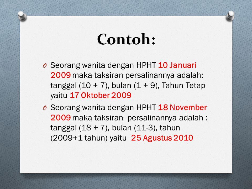 Contoh: O Seorang wanita dengan HPHT 10 Januari 2009 maka taksiran persalinannya adalah: tanggal (10 + 7), bulan (1 + 9), Tahun Tetap yaitu 17 Oktober