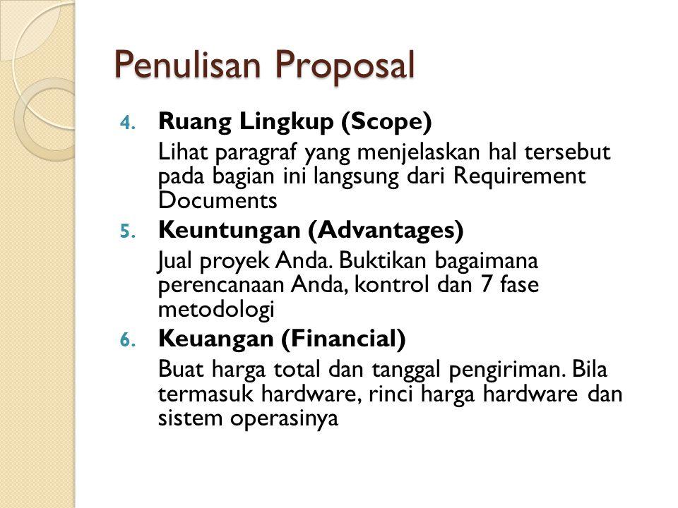 Penulisan Proposal 4. Ruang Lingkup (Scope) Lihat paragraf yang menjelaskan hal tersebut pada bagian ini langsung dari Requirement Documents 5. Keuntu