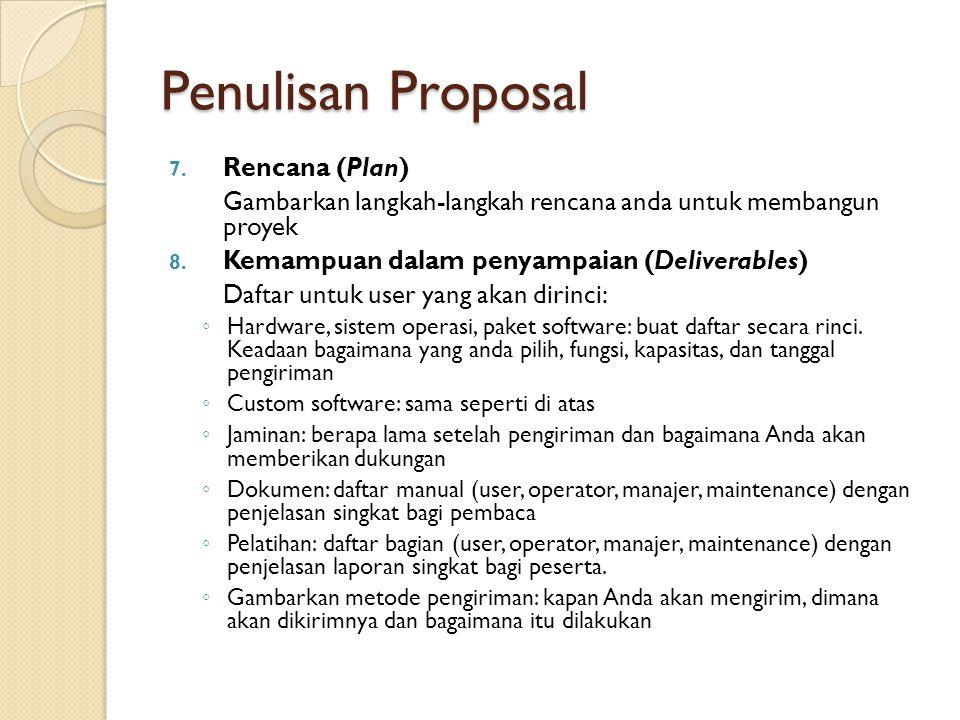 Penulisan Proposal 7. Rencana (Plan) Gambarkan langkah-langkah rencana anda untuk membangun proyek 8. Kemampuan dalam penyampaian (Deliverables) Dafta