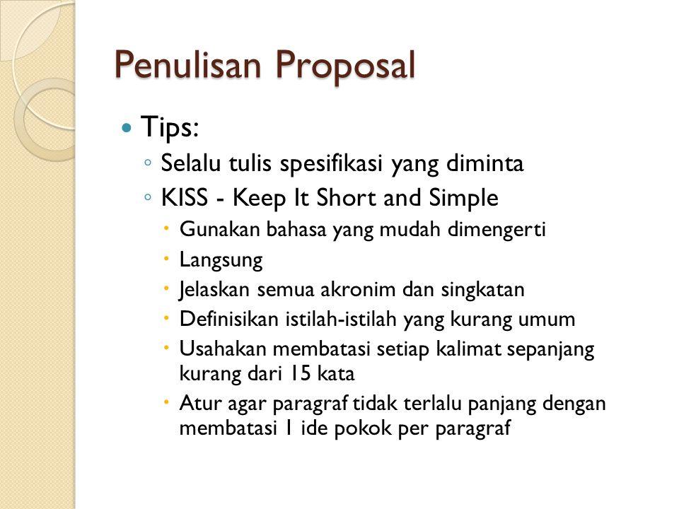 Penulisan Proposal Tips: ◦ Selalu tulis spesifikasi yang diminta ◦ KISS - Keep It Short and Simple  Gunakan bahasa yang mudah dimengerti  Langsung 