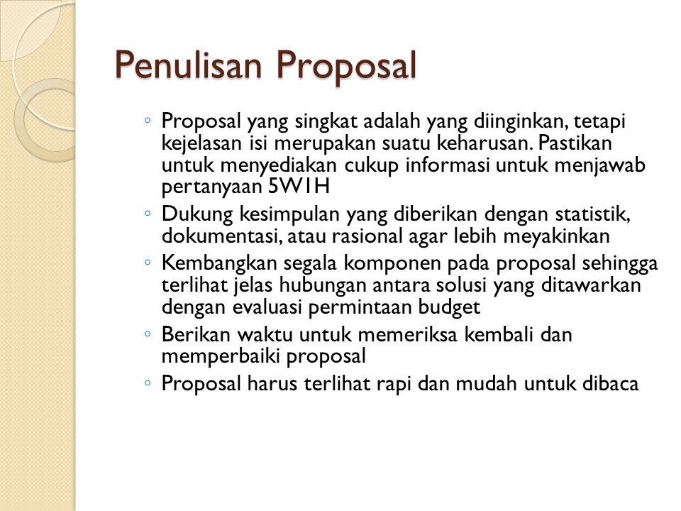 Penulisan Proposal ◦ Proposal yang singkat adalah yang diinginkan, tetapi kejelasan isi merupakan suatu keharusan. Pastikan untuk menyediakan cukup in