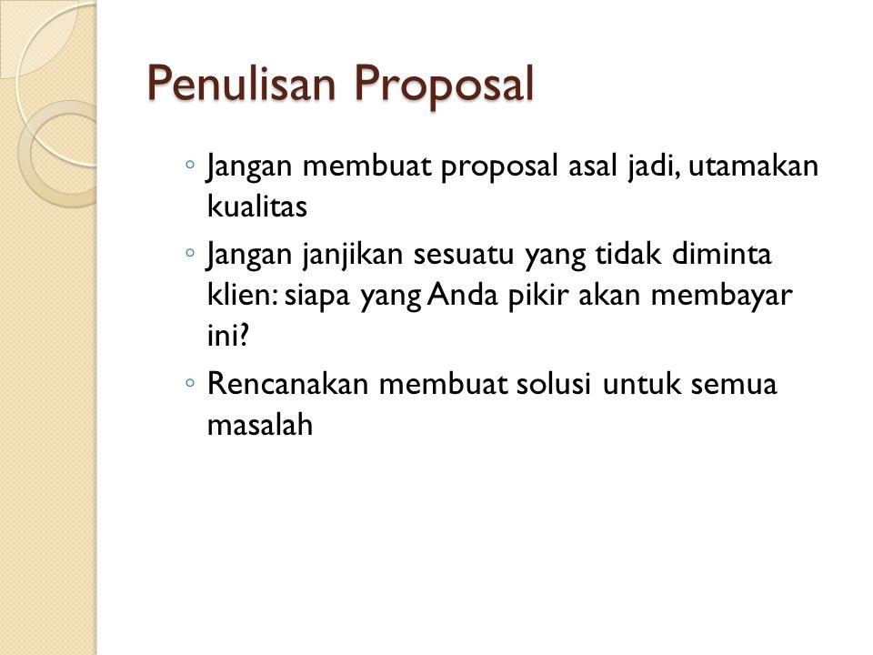 Penulisan Proposal ◦ Jangan membuat proposal asal jadi, utamakan kualitas ◦ Jangan janjikan sesuatu yang tidak diminta klien: siapa yang Anda pikir ak