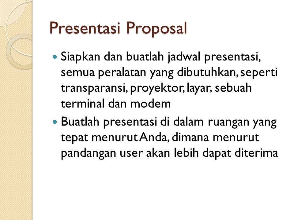 Presentasi Proposal Siapkan dan buatlah jadwal presentasi, semua peralatan yang dibutuhkan, seperti transparansi, proyektor, layar, sebuah terminal da