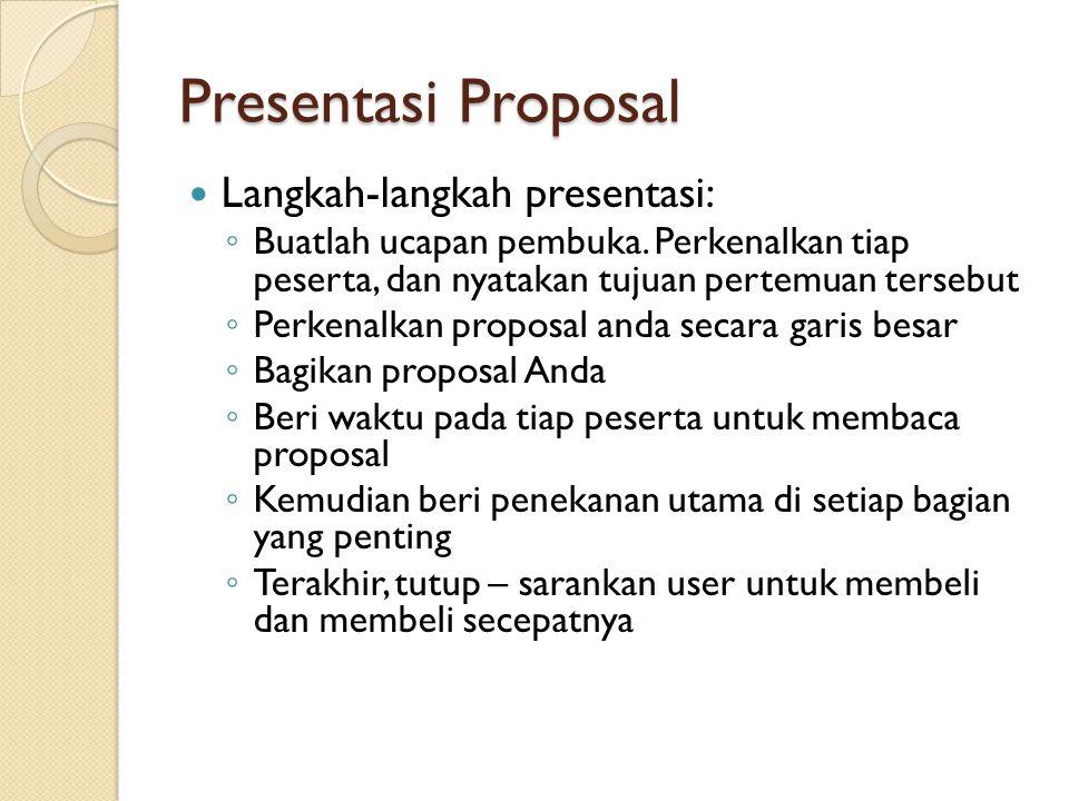 Presentasi Proposal Langkah-langkah presentasi: ◦ Buatlah ucapan pembuka. Perkenalkan tiap peserta, dan nyatakan tujuan pertemuan tersebut ◦ Perkenalk