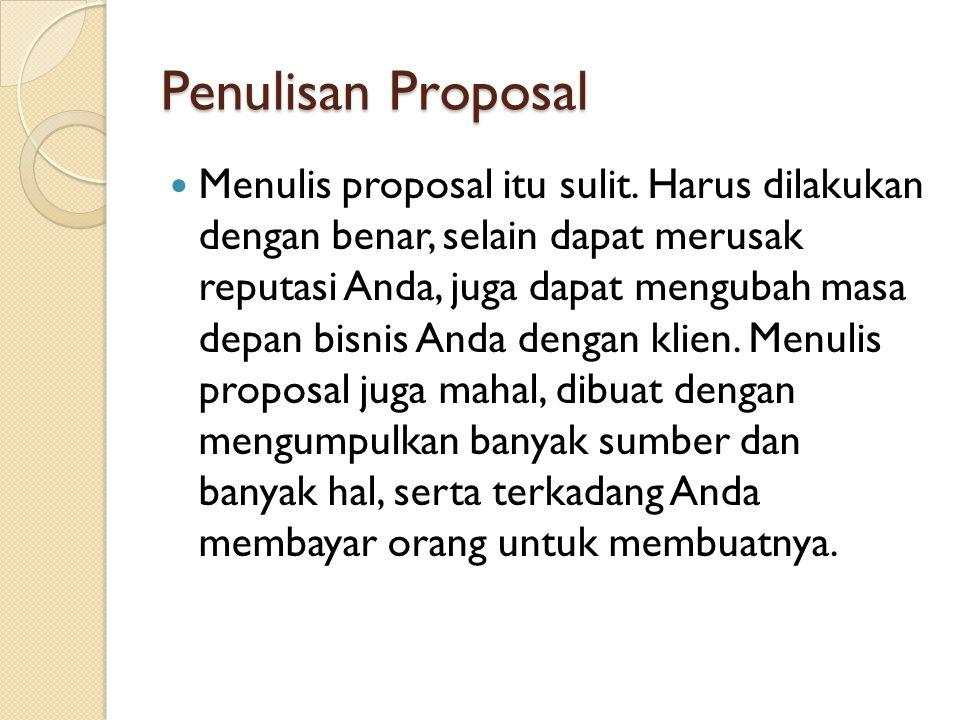 Penulisan Proposal Menulis proposal itu sulit. Harus dilakukan dengan benar, selain dapat merusak reputasi Anda, juga dapat mengubah masa depan bisnis