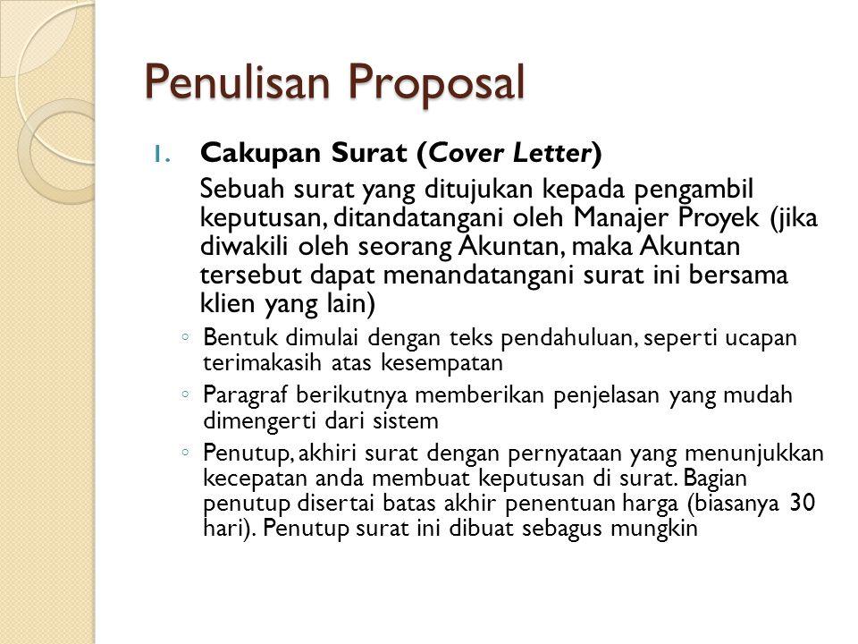 Penulisan Proposal 1. Cakupan Surat (Cover Letter) Sebuah surat yang ditujukan kepada pengambil keputusan, ditandatangani oleh Manajer Proyek (jika di