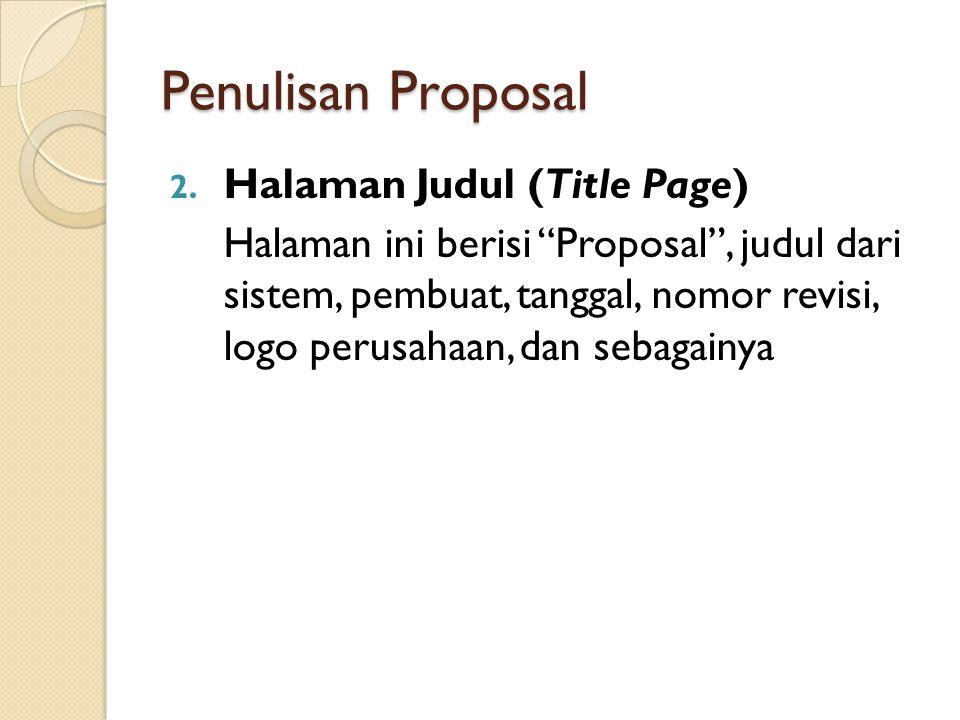 """Penulisan Proposal 2. Halaman Judul (Title Page) Halaman ini berisi """"Proposal"""", judul dari sistem, pembuat, tanggal, nomor revisi, logo perusahaan, da"""