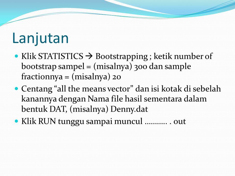 "Lanjutan Klik STATISTICS  Bootstrapping ; ketik number of bootstrap sampel = (misalnya) 300 dan sample fractionnya = (misalnya) 20 Centang ""all the m"