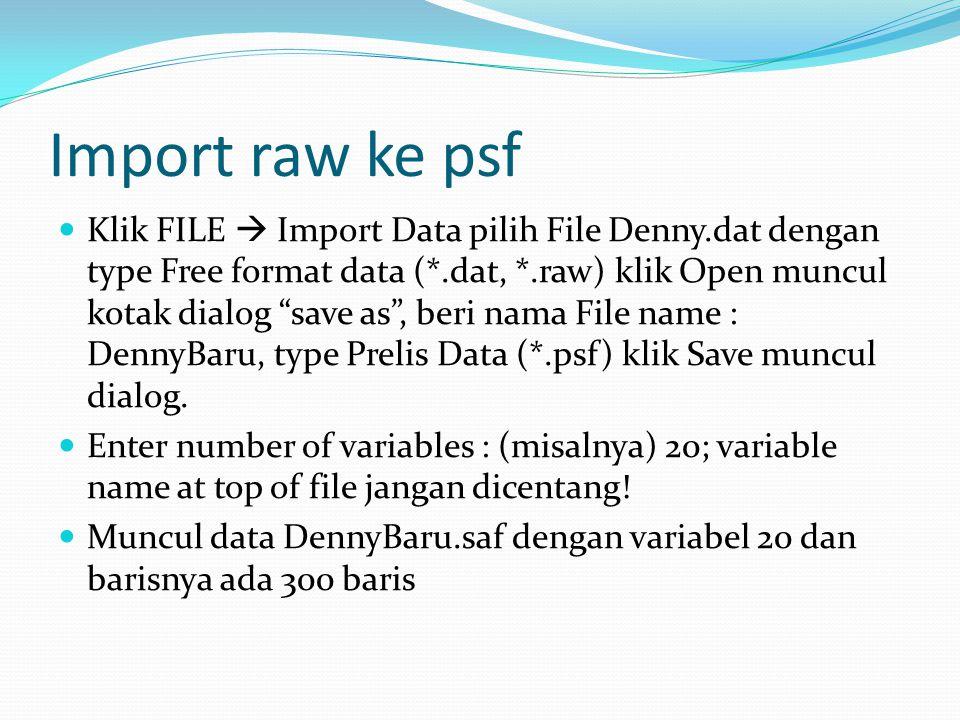 """Import raw ke psf Klik FILE  Import Data pilih File Denny.dat dengan type Free format data (*.dat, *.raw) klik Open muncul kotak dialog """"save as"""", be"""
