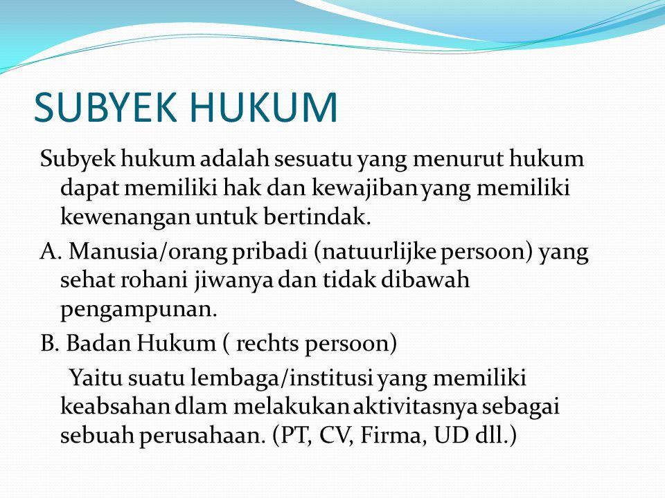 SUBYEK HUKUM Subyek hukum adalah sesuatu yang menurut hukum dapat memiliki hak dan kewajiban yang memiliki kewenangan untuk bertindak.