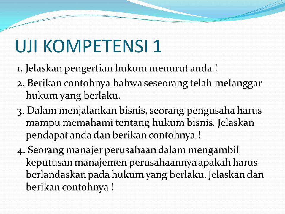 UJI KOMPETENSI 1 1.Jelaskan pengertian hukum menurut anda .