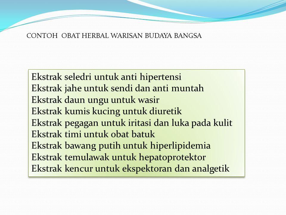 CONTOH OBAT HERBAL WARISAN BUDAYA BANGSA Ekstrak seledri untuk anti hipertensi Ekstrak jahe untuk sendi dan anti muntah Ekstrak daun ungu untuk wasir
