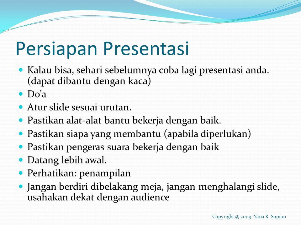 Persiapan Presentasi Kalau bisa, sehari sebelumnya coba lagi presentasi anda.