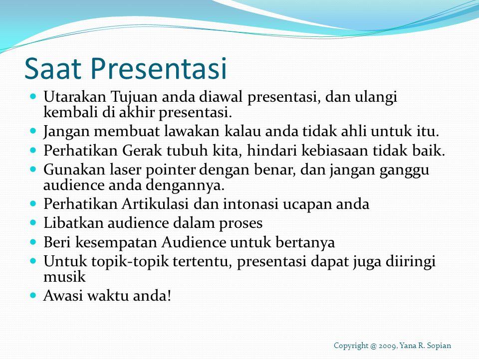 Saat Presentasi Utarakan Tujuan anda diawal presentasi, dan ulangi kembali di akhir presentasi.