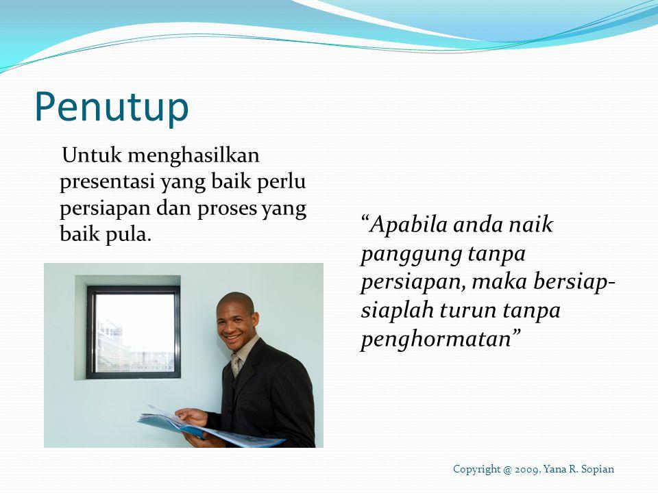 Penutup Untuk menghasilkan presentasi yang baik perlu persiapan dan proses yang baik pula.
