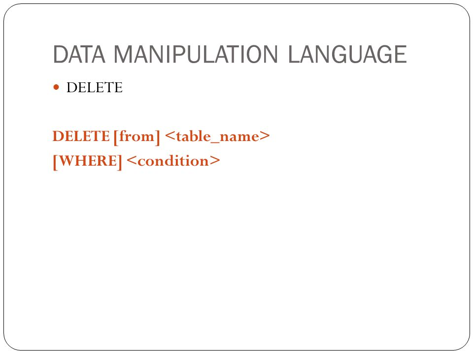 DATA MANIPULATION LANGUAGE DELETE DELETE [from] [WHERE]