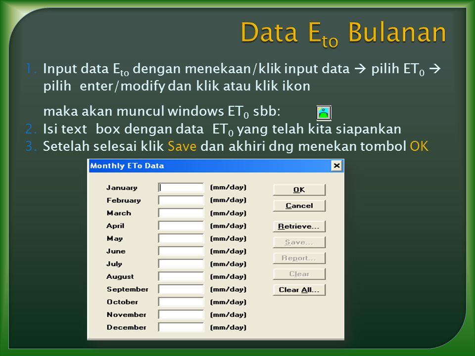 1.Input data E to dengan menekaan/klik input data  pilih ET 0  pilih enter/modify dan klik atau klik ikon maka akan muncul windows ET 0 sbb: 2.Isi t