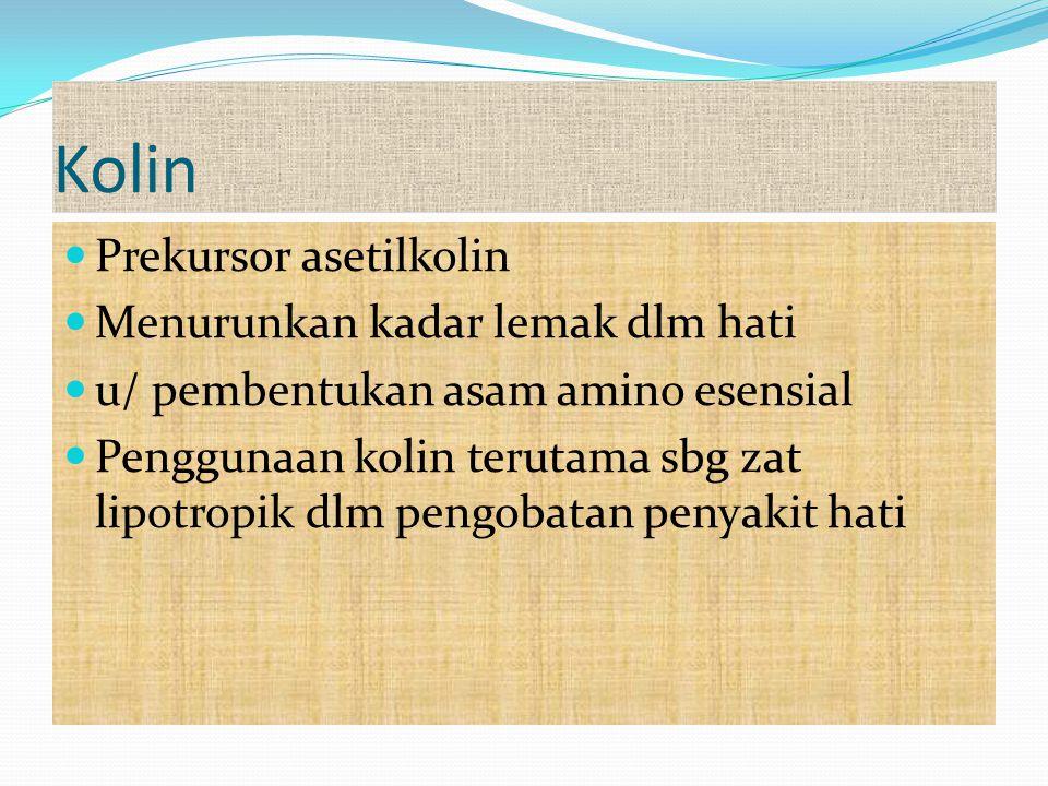 Kolin Prekursor asetilkolin Menurunkan kadar lemak dlm hati u/ pembentukan asam amino esensial Penggunaan kolin terutama sbg zat lipotropik dlm pengob