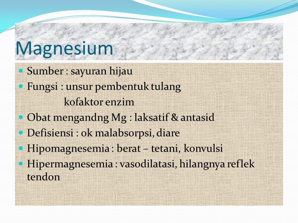 Magnesium Sumber : sayuran hijau Fungsi : unsur pembentuk tulang kofaktor enzim Obat mengandng Mg : laksatif & antasid Defisiensi : ok malabsorpsi, di
