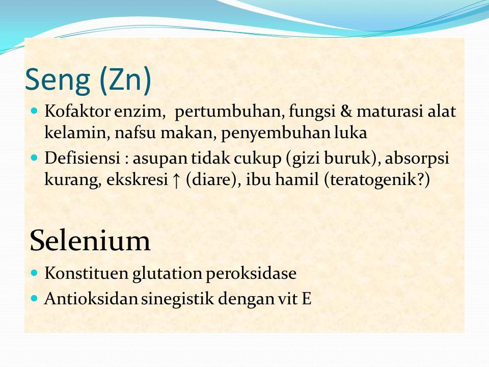 Seng (Zn) Kofaktor enzim, pertumbuhan, fungsi & maturasi alat kelamin, nafsu makan, penyembuhan luka Defisiensi : asupan tidak cukup (gizi buruk), abs