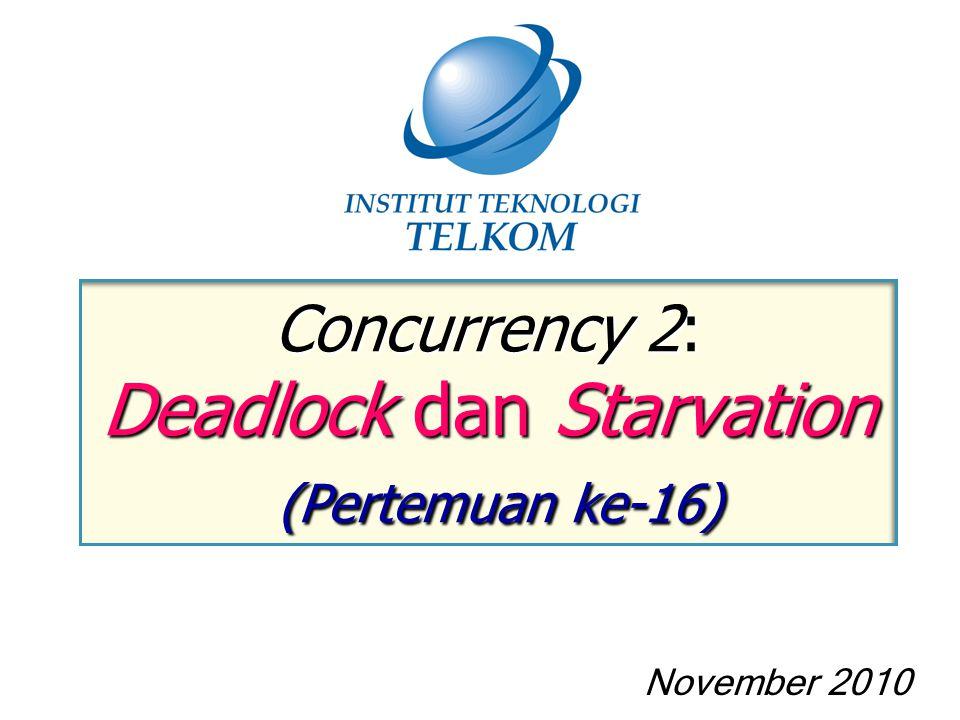 Concurrency 2: Deadlock dan Starvation (Pertemuan ke-16) November 2010