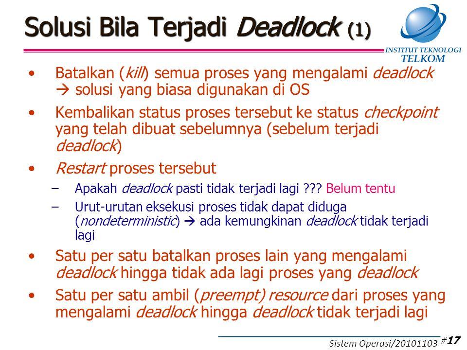 Solusi Bila Terjadi Deadlock (1) Batalkan (kill) semua proses yang mengalami deadlock  solusi yang biasa digunakan di OS Kembalikan status proses ter