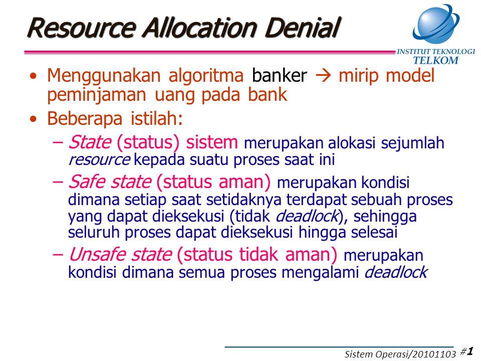 Resource Allocation Denial Menggunakan algoritma banker  mirip model peminjaman uang pada bank Beberapa istilah: –State (status) sistem merupakan alo