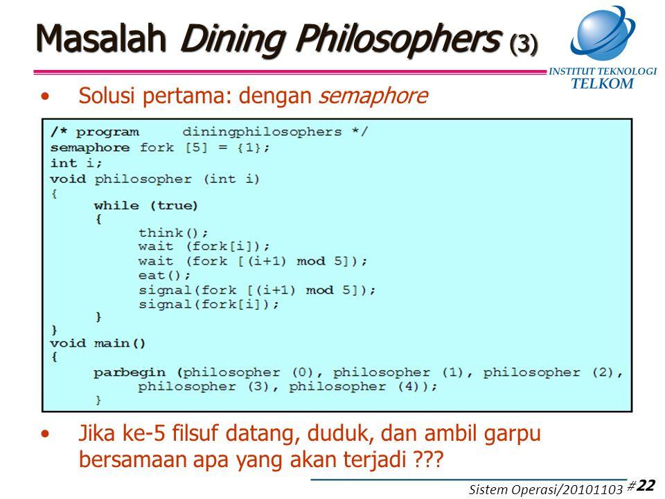 Solusi pertama: dengan semaphore Jika ke-5 filsuf datang, duduk, dan ambil garpu bersamaan apa yang akan terjadi ??? Masalah Dining Philosophers (3) #