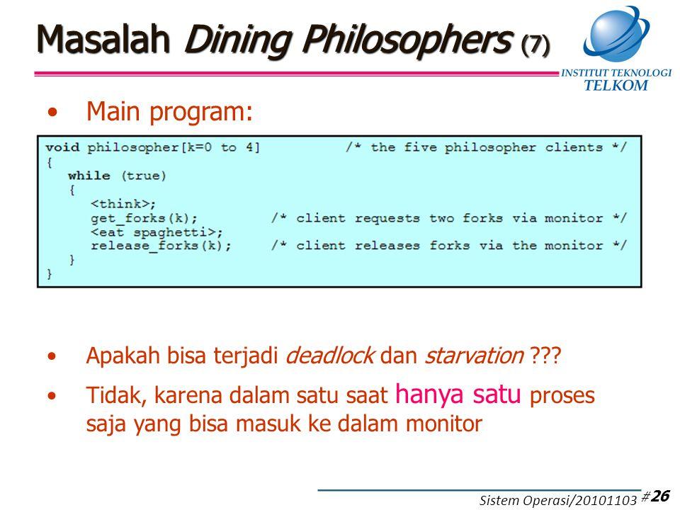 Masalah Dining Philosophers (7) Main program: Apakah bisa terjadi deadlock dan starvation ??? Tidak, karena dalam satu saat hanya satu proses saja yan