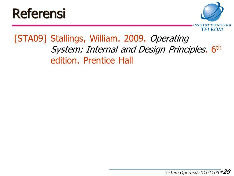 Referensi [STA09]Stallings, William. 2009. Operating System: Internal and Design Principles. 6 th edition. Prentice Hall # 29 Sistem Operasi/20101103