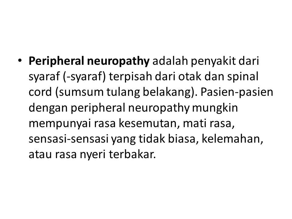 Peripheral neuropathy adalah penyakit dari syaraf (-syaraf) terpisah dari otak dan spinal cord (sumsum tulang belakang). Pasien-pasien dengan peripher