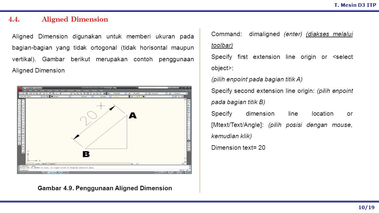 10/19 T. Mesin D3 ITP 4.4. Aligned Dimension Command: dimaligned (enter) (diakses melalui toolbar) Specify first extension line origin or : (pilih enp