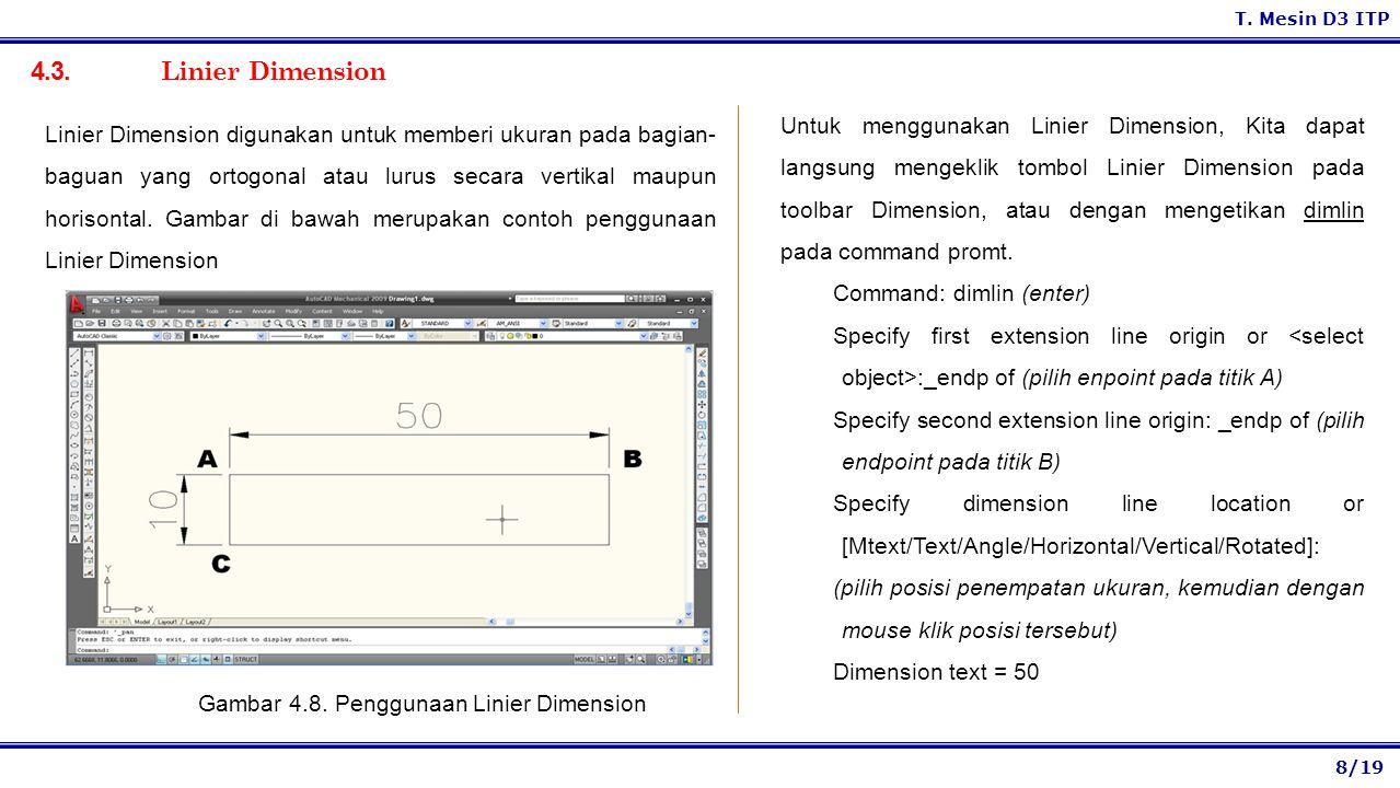 8/19 T. Mesin D3 ITP 4.3. Linier Dimension Untuk menggunakan Linier Dimension, Kita dapat langsung mengeklik tombol Linier Dimension pada toolbar Dime