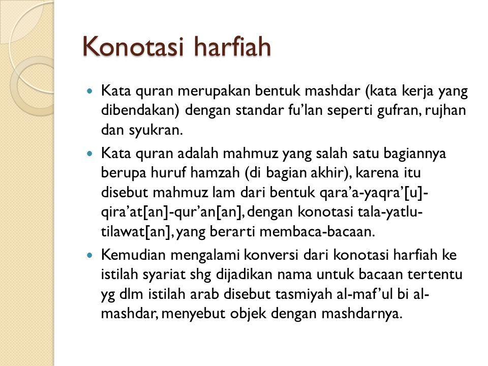 Konotasi harfiah Kata quran merupakan bentuk mashdar (kata kerja yang dibendakan) dengan standar fu'lan seperti gufran, rujhan dan syukran. Kata quran