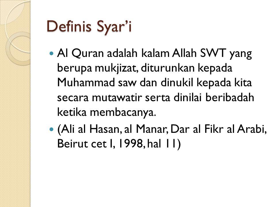 Definis Syar'i Al Quran adalah kalam Allah SWT yang berupa mukjizat, diturunkan kepada Muhammad saw dan dinukil kepada kita secara mutawatir serta din