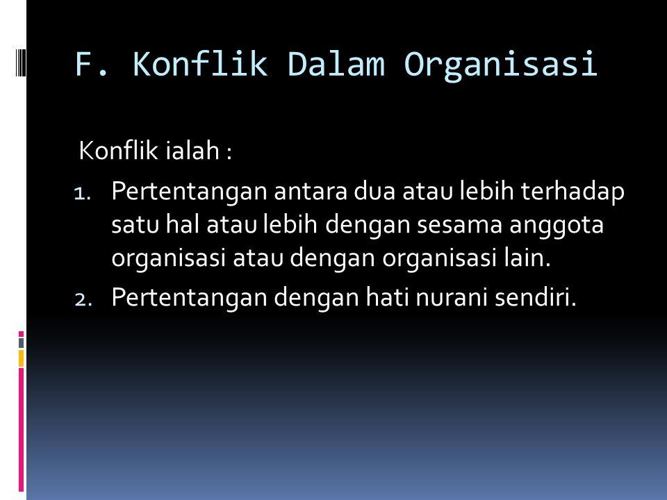 F. Konflik Dalam Organisasi Konflik ialah : 1. Pertentangan antara dua atau lebih terhadap satu hal atau lebih dengan sesama anggota organisasi atau d