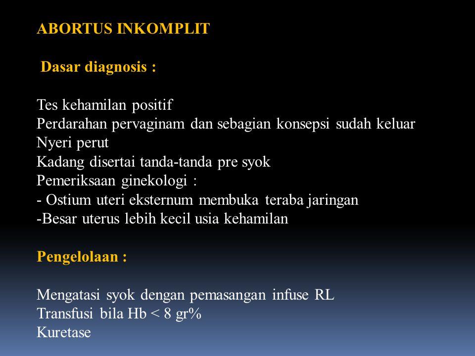 ABORTUS INKOMPLIT Dasar diagnosis : Tes kehamilan positif Perdarahan pervaginam dan sebagian konsepsi sudah keluar Nyeri perut Kadang disertai tanda-t