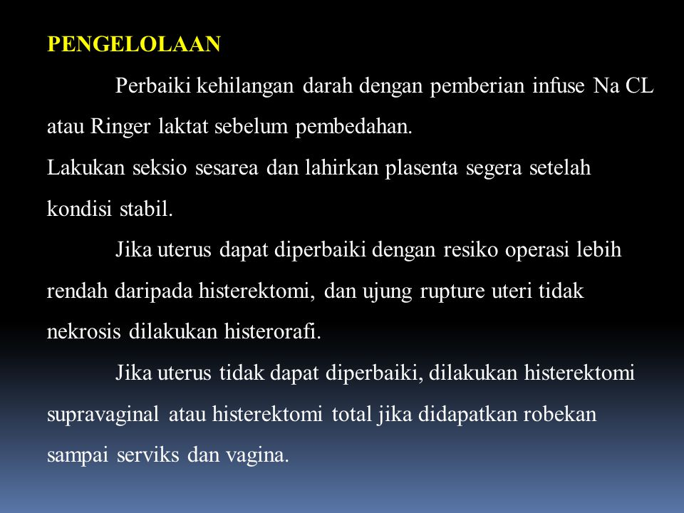 PENGELOLAAN Perbaiki kehilangan darah dengan pemberian infuse Na CL atau Ringer laktat sebelum pembedahan. Lakukan seksio sesarea dan lahirkan plasent