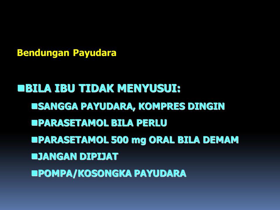Bendungan Payudara nBILA IBU TIDAK MENYUSUI: nSANGGA PAYUDARA, KOMPRES DINGIN nPARASETAMOL BILA PERLU nPARASETAMOL 500 mg ORAL BILA DEMAM nJANGAN DIPI