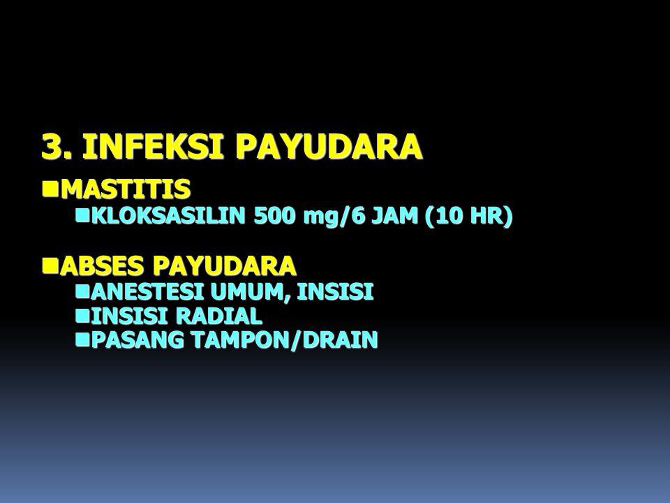 3. INFEKSI PAYUDARA nMASTITIS nKLOKSASILIN 500 mg/6 JAM (10 HR) nABSES PAYUDARA nANESTESI UMUM, INSISI nINSISI RADIAL nPASANG TAMPON/DRAIN