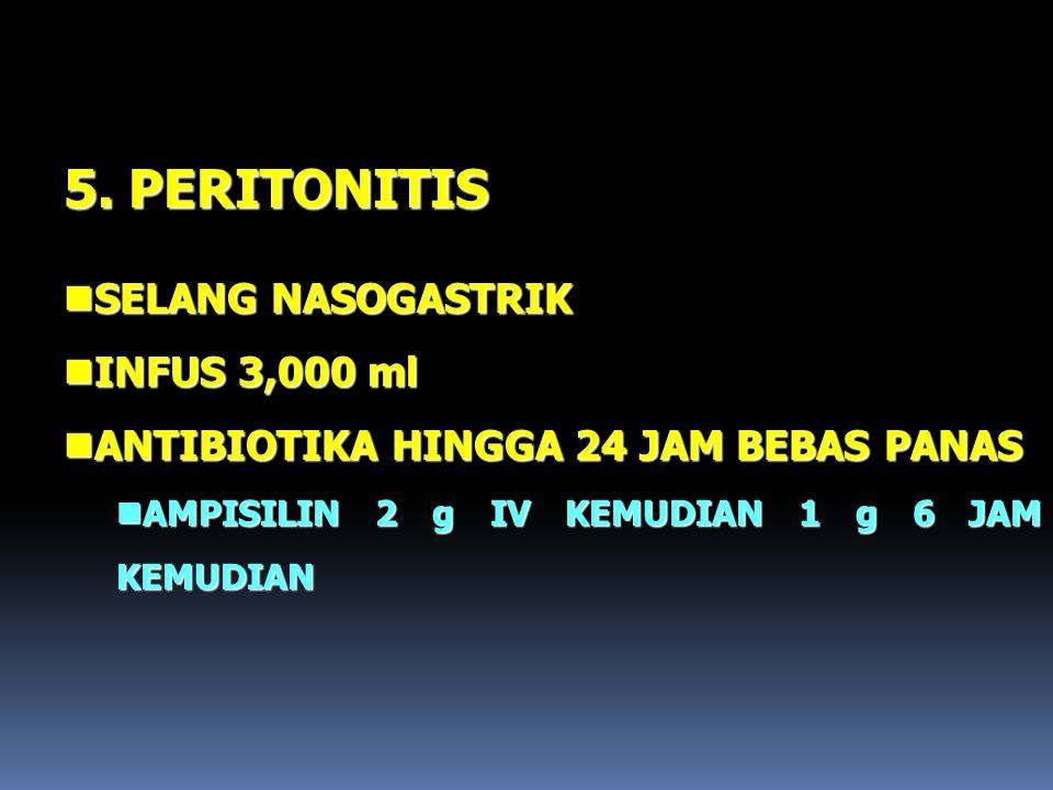 5. PERITONITIS nSELANG NASOGASTRIK nINFUS 3,000 ml nANTIBIOTIKA HINGGA 24 JAM BEBAS PANAS nAMPISILIN 2 g IV KEMUDIAN 1 g 6 JAM KEMUDIAN