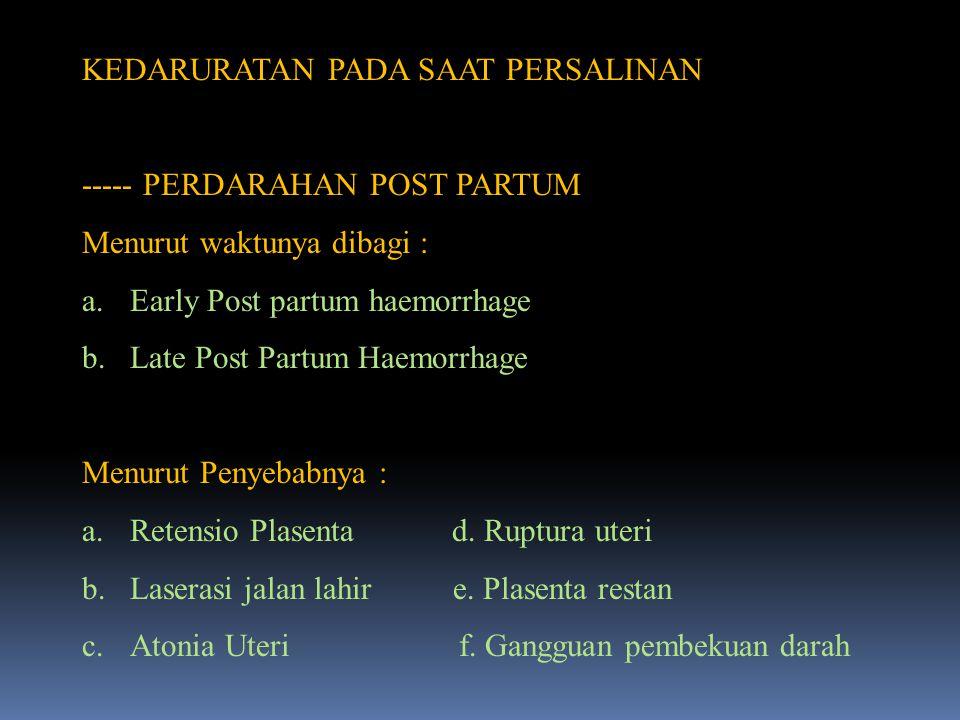 KEDARURATAN PADA SAAT PERSALINAN ----- PERDARAHAN POST PARTUM Menurut waktunya dibagi : a.Early Post partum haemorrhage b.Late Post Partum Haemorrhage