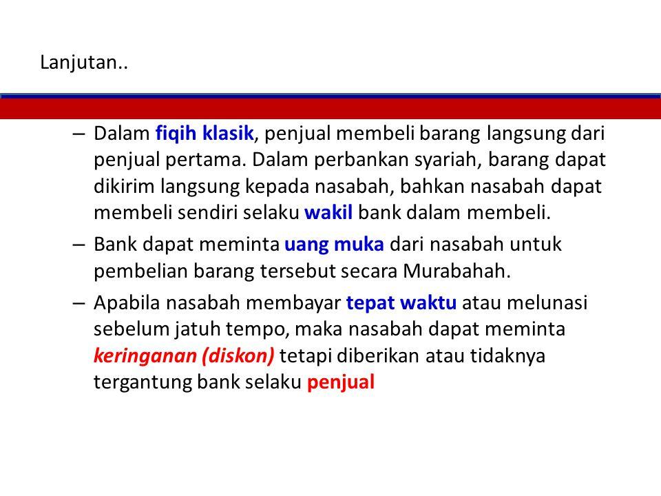 Murabahah Adalah pembiayaan berdasarkan jual beli dimana bank bertindak selaku penjual dan nasabah selaku pembeli. Harga beli diketahui bersama dan ti