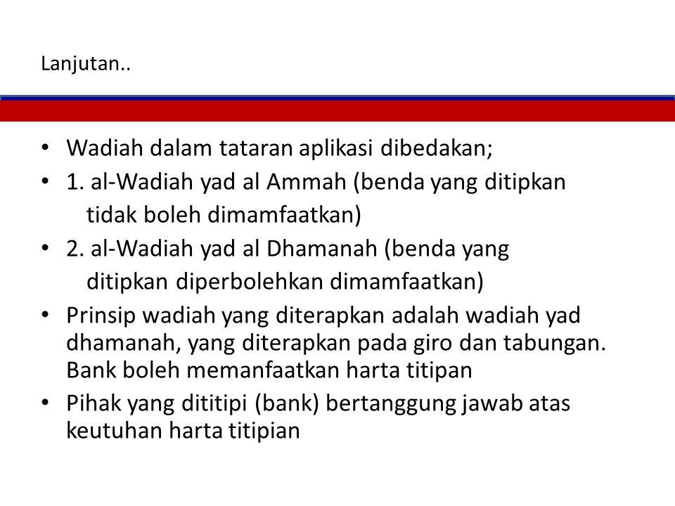 Wadiah Wadiah adalah titipan murni dari satu pihak kepada pihak lain, baik individu maupun badan hukum yang harus dijaga dan dikembalikan kapan saja j