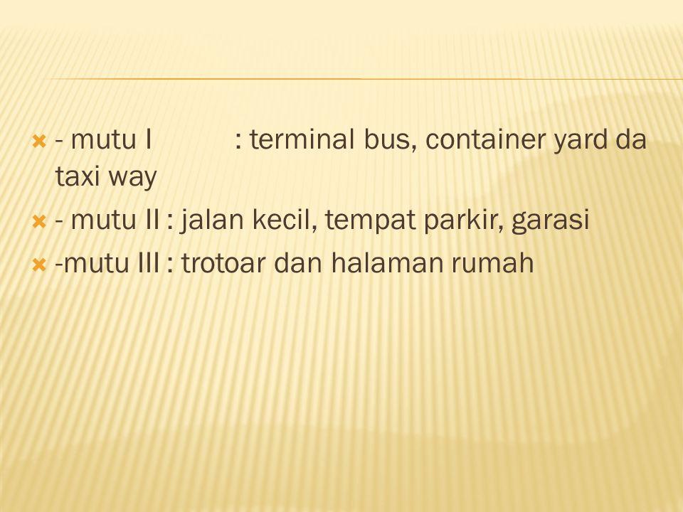  - mutu I: terminal bus, container yard da taxi way  - mutu II: jalan kecil, tempat parkir, garasi  -mutu III: trotoar dan halaman rumah