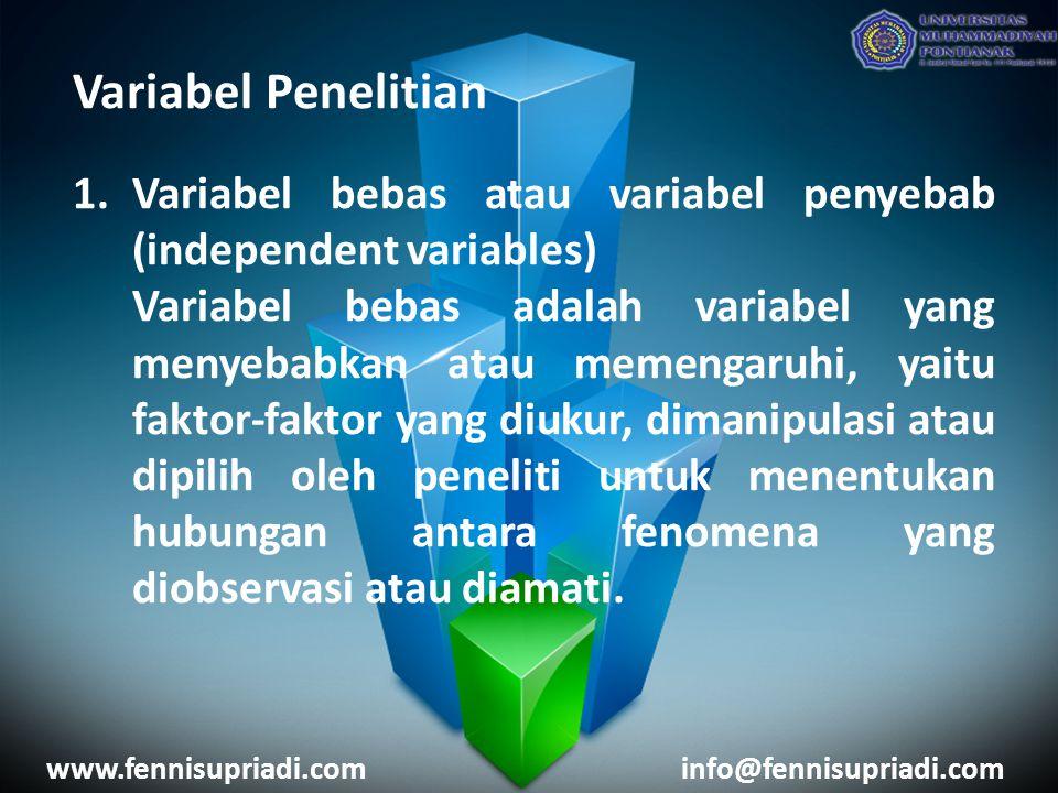Variabel Penelitian 1.Variabel bebas atau variabel penyebab (independent variables) Variabel bebas adalah variabel yang menyebabkan atau memengaruhi, yaitu faktor-faktor yang diukur, dimanipulasi atau dipilih oleh peneliti untuk menentukan hubungan antara fenomena yang diobservasi atau diamati.